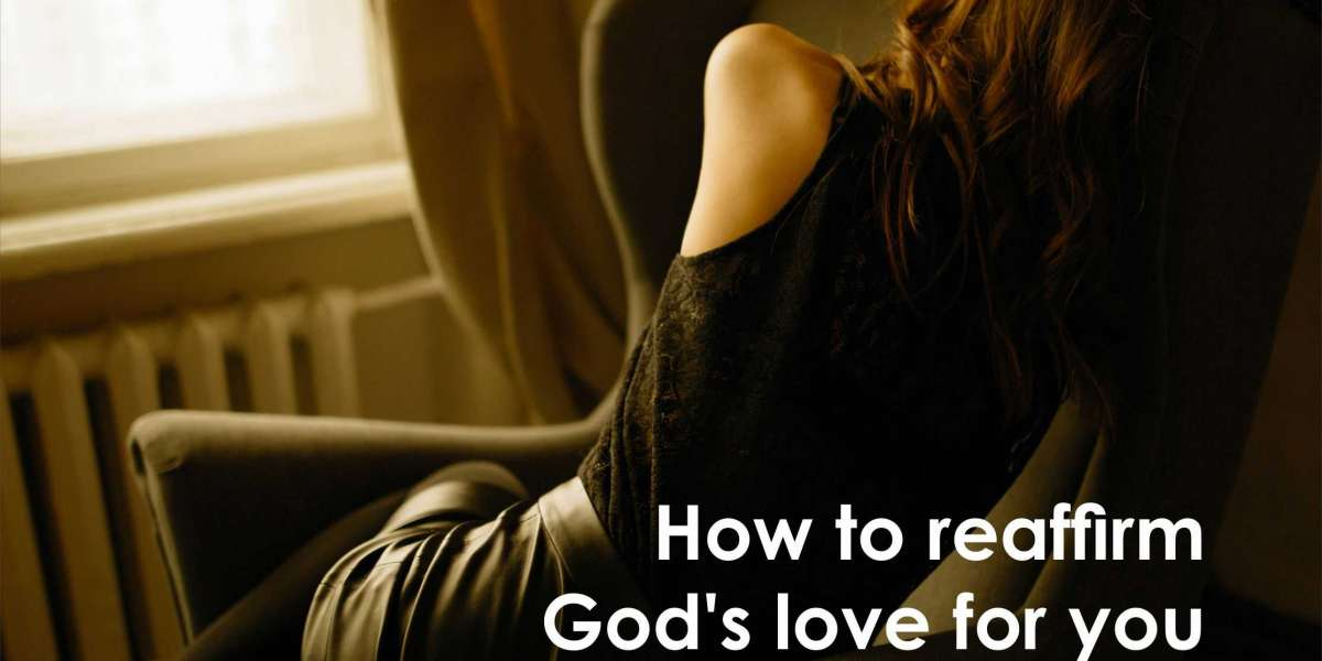 How to Reaffirm God's Love for You in Your Down Moments